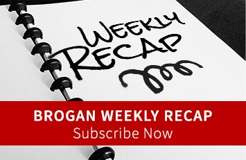 Subscribe now to the Brogan Weekly Recap